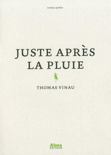 Juste après la pluie de Thomas Vinau – Alma – 17 euros