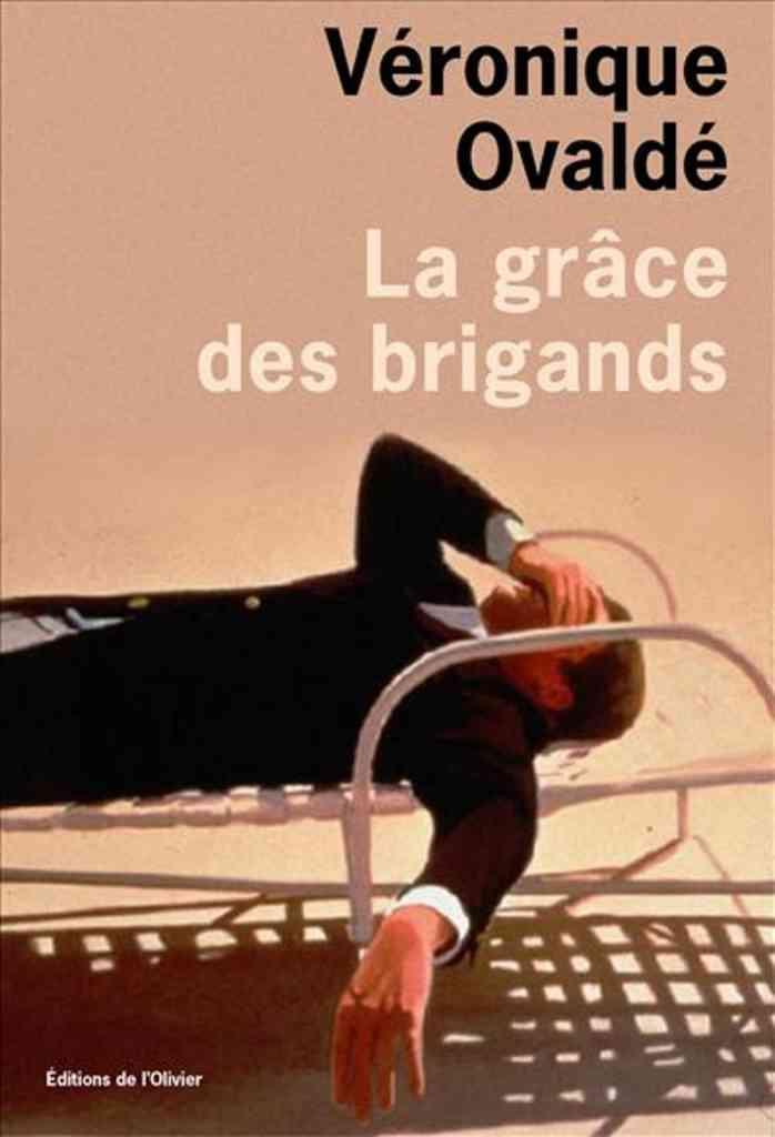 La grâce des brigands de Véronique Olvadé – Editions de l'Olivier – 19,50 euros