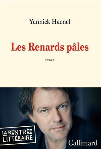 Les Renards pâles de Yannick Haenel – Gallimard – 16, 90 euros