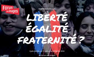 Liberté, Égalité, Fraternité ? jusqu'au 28 février 2016 au Forum des Images