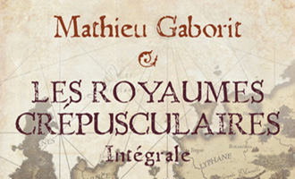 Les Royaumes crépusculaires de Mathieu Gaborit aux Editions Mnémos