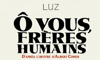 Ô vous, frères humains, adaptation et dessins de Luz d'après l'oeuvre d'Albert Cohen chez Futuropolis