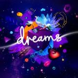 Dreams : Du rêve à la réalité !